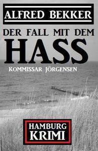 Der Fall mit dem Hass: Kommissar Jörgensen Hamburg Krimi