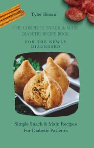The Complete Snack & Main Diabetic Recipe Book For The Newly Diagnosed: Simple Snack & Main Recipes For Diabetic Patients