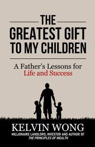 The Greatest Gift to My Children: A Father's Lessons for Life and Success