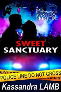 Sweet Sanctuary, A Kate Huntington Mystery Prequel