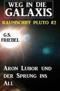 Aron Lubor und der Sprung ins All  Weg in die Galaxis – Raumschiff Pluto #2