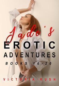 Jade's Erotic Adventures: Books 16 - 20