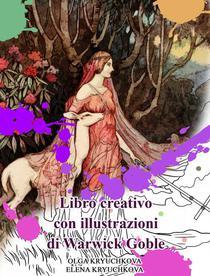 Libro creativo con illustrazioni di Warwick Goble
