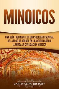 Minoicos: Una guía fascinante de una sociedad esencial de la Edad de Bronce en la antigua Grecia llamada la civilización minoica
