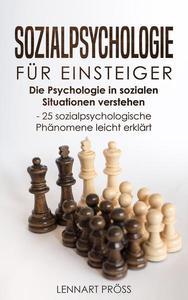 Sozialpsychologie für Einsteiger: Die Psychologie in sozialen Situationen verstehen - 25 sozialpsychologische Phänomene leicht erklärt