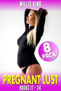 Pregnant Lust 8-Pack : Books 17 - 24 (Pregnancy Erotica Pregnant Sex Public Sex Age Gap Erotica)