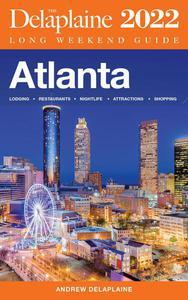 Atlanta - The Delaplaine 2022 Long Weekend Guide