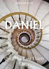 Daniel: Until the Last Thirty Days