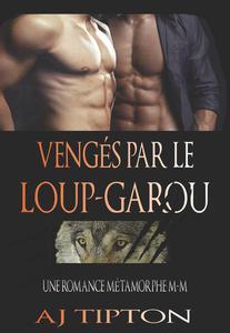 Vengés par le Loup-Garou: Une Romance Métamorphe M-M