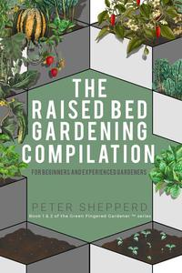 Raised Bed Gardening Compilation for Beginners and Experienced Gardeners