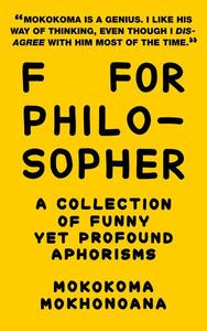 F for Philosopher: A Collection of Funny yet Profound Aphorisms