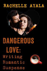 Dangerous Love: Writing Romantic Suspense