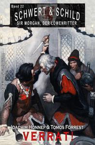 Schwert und Schild – Sir Morgan, der Löwenritter Band 22: Verrat!