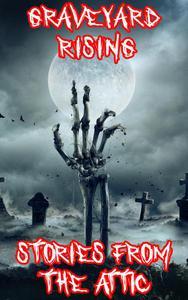 Graveyard Rising: A Short Scary Story