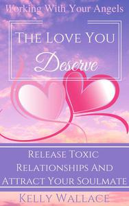 The Love You Deserve - Working With Your Angels