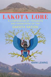 Lakota Lore A Compendium of Thoughts and Knowledge  of the Dakota Nation