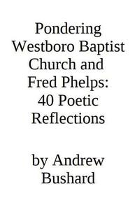 Pondering Westboro Baptist Church and Fred Phelps