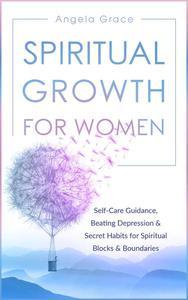 Spiritual Growth for Women: Self-Care Guidance, Beating Depression & Secret Habits for Spiritual Blocks & Boundaries