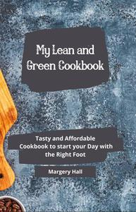 My Lean and Green Cookbook: Tasty and Affordable Cookbook to Start your Day with the Right Foot