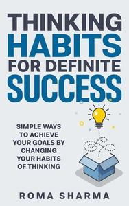 Thinking Habits for Definite Success: Simple Ways to Achieve Your Goals by Changing Your Habits of Thinking
