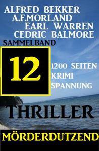 Mörderdutzend:  12 Thriller -  Sammelband 1200 Seiten Krimi Spannung