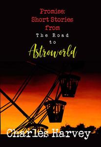 Promise: Short Stories From The Road to Astroworld