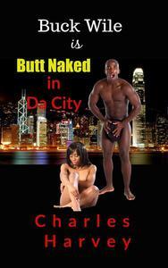 Buck Wile is Butt Naked In Da City