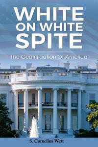 White on White Spite, The Gentrification of America