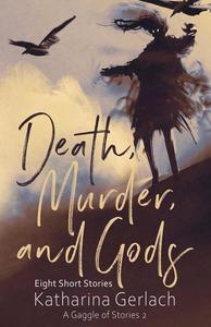 Death, Murder, and Gods: Eight Short Stories