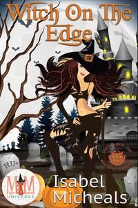 Witch on the Edge: Magic and Mayhem Universe