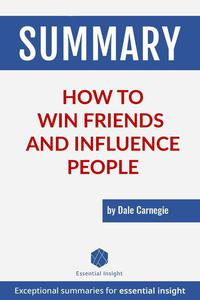 Summary: How to Win Friends and Influence People - by Dale Carnegie