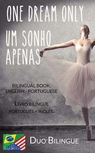 One Dream Only / Um Sonho Apenas (Livro bilíngue: Inglês - Português)