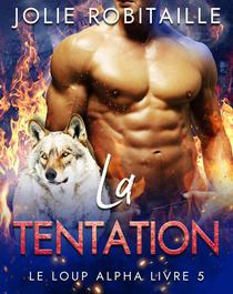 La Tentation: Le Loup Alpha Livre 5