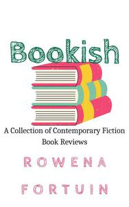 Bookish: A Collection of Contemporary Fiction Book Reviews