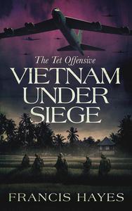 Vietnam Under Siege: The Tet Offensive