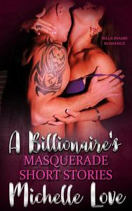 A Billionaires Masquerade Short Stories: Billionaire Romance