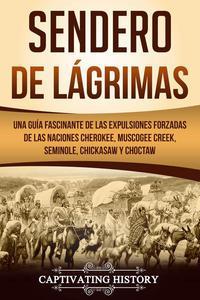 Sendero de Lágrimas: Una Guía Fascinante de las Expulsiones Forzadas de las Naciones Cherokee, Muscogee Creek, Seminole, Chickasaw y Choctaw