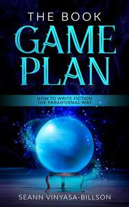 The Book Game Plan: How to Write Fiction the Paranormal Way