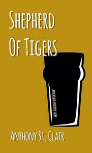 Shepherd of Tigers: A Rucksack Universe Story