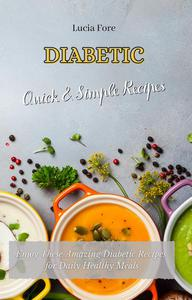 Diabetic Quick & Easy Recipes: Enjoy These Amazing Diabetic Recipes for Daily Healthy Meals