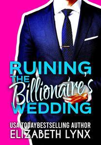 Ruining the Billionaire's Wedding