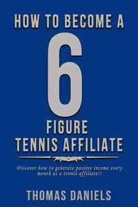 How To Become A 6 Figure Tennis Affiliate
