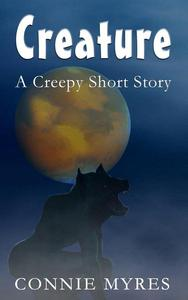 Creature: A Creepy Short Story