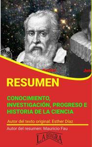 Resumen de Conocimiento, Investigación, Progreso e Historia de la Ciencia de Esther Díaz