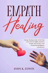 Empath Healing - A Complete Guide to Improve your Emotional Intelligence, Stop Negative Thinking and Take Control of your Emotions