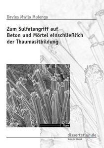 Zum Sulfatangriff auf Beton und Moertel einschliesslich der Thaumasitbildung: Investigation of Sulfate Attack on Concrete and Mortars with Emphasis on Thaumasite Formation
