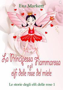 La principessa Fiammarosa e gli elfi delle rose del miele