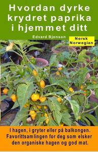 Hvordan dyrke krydret paprika i hjemmet ditt. I hagen, i gryter eller på balkongen