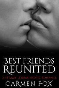 Best Friends Reunited: A Steamy Lesbian Erotic Romance