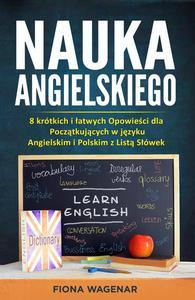 Nauka Angielskiego: 8 krótkich i łatwych Opowieści dla Początkujących w języku Angielskim i Polskim z Listą Słówek